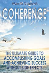 Coherence: The Ultimate Guide to Accomplishing Goals and Achieving Success Without Side Effects (Reintegration Fundamentals Book 3) Kindle Edition
