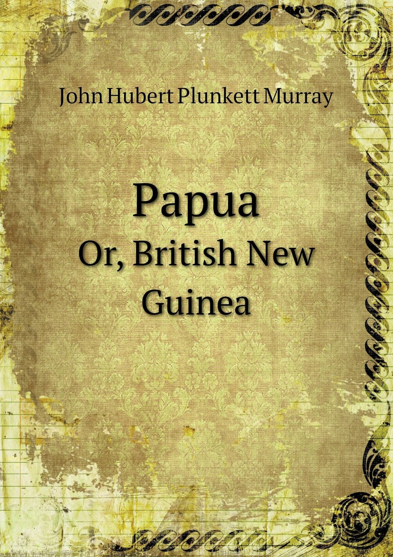Download Papua Or, British New Guinea pdf