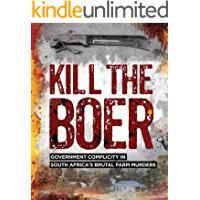 Kill the Boer: Government Complicity in South Africa's Brutal Farm Murders