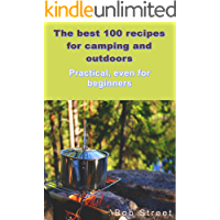 THE BEST 100 RECIPES FOR CAMPING ANS OUTDOOR: Practical, even for beginners