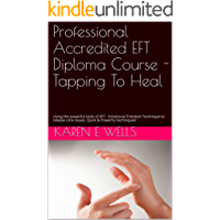 Professional Accredited EFT Diploma Course - Tapping To Heal: Using the powerful tools of EFT - Emotional Freedom Technique to release core issues. Quick & Powerful techniques!