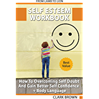 Self Esteem Workbook: How to Overcoming Self Doubt and Gain Better Self Confidence + Body Language: How to improving Self-Esteem and Gaining Confidence (English Edition)
