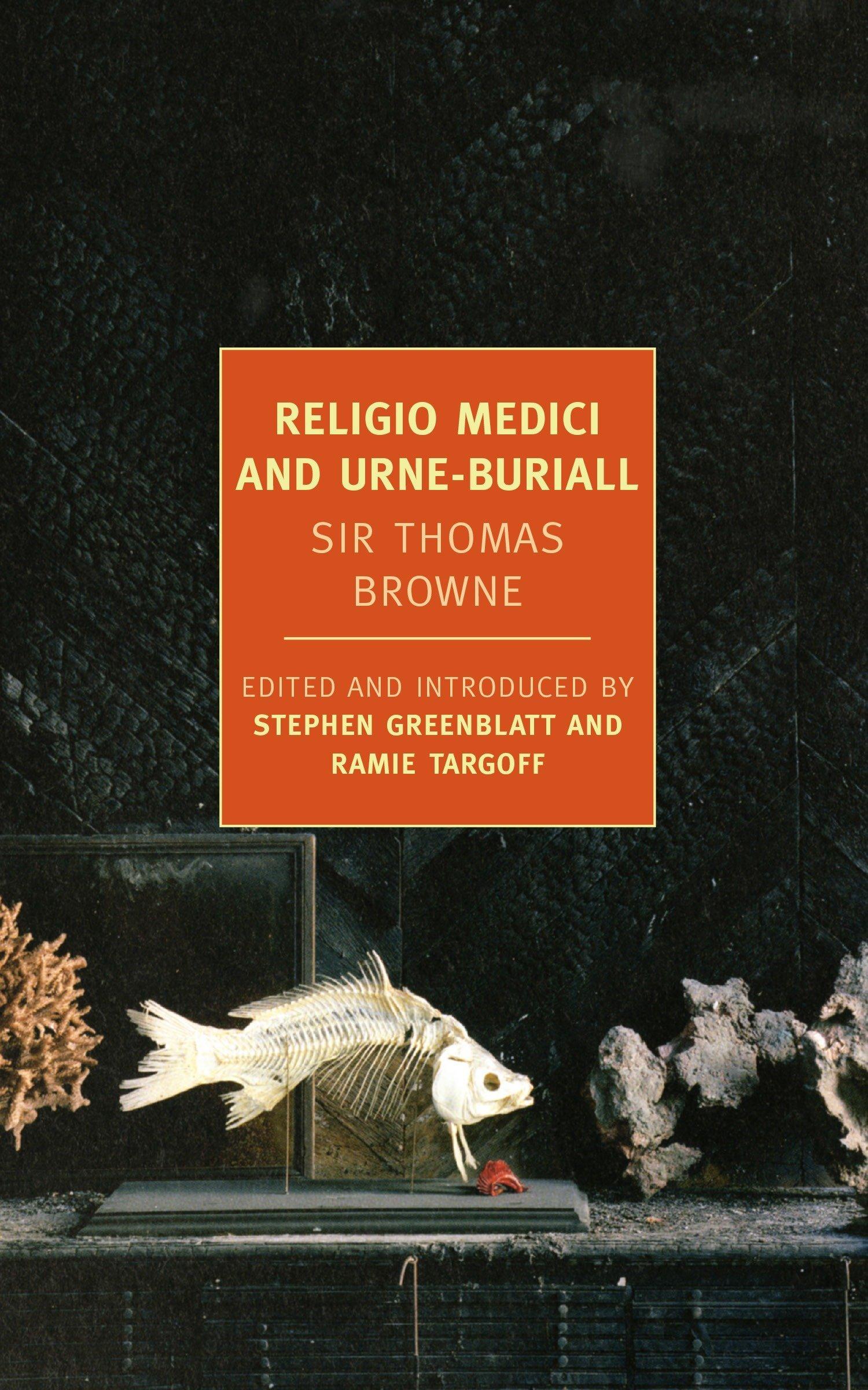 Religio Medici and Urne-Buriall (New York Review Books Classics): Sir Thomas  Browne, Stephen Greenblatt, Ramie Targoff: 9781590174883: Amazon.com: Books