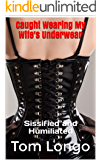 Caught Wearing My Wife's Underwear: Sissified and Humiliated