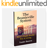 The Beanieville System: How I Trade Stocks For a Living (English Edition)