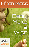 Southern Roads: Baby, Make a Wish (Kindle Worlds Novella)