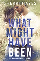 What Might Have Been: Daniels Brother #4 (Daniels Brothers Romances) Kindle Edition