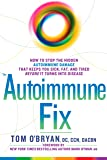 The Autoimmune Fix: How to Stop the Hidden Autoimmune Damage That Keeps You Sick, Fat, and Tired  Before It Turns Into Disease