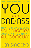 You Are a Badass: How to Stop Doubting Your Greatness and Start Living an Awesome Life (English Edition)