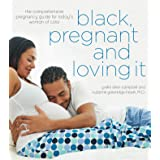 Black, Pregnant and Loving It: The Comprehensive Pregnancy Guide for Today's Woman of Color