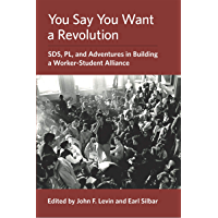 You Say You Want a Revolution: SDS, PL, and Adventures in Building a Worker-Student Alliance