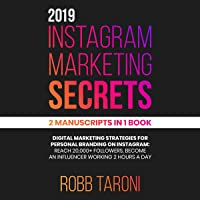 2019 Instagram Marketing Secrets: 2 Manuscripts in 1 Book: Digital Marketing Strategies for Personal Branding on Instagram: Reach 20000+ Followers, Become an Influencer Working 2 Hours a Day