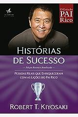 Histórias de Sucesso: Pessoas reais que enriqueceram com as lições do Pai Rico eBook Kindle