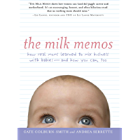 The Milk Memos: How Real Moms Learned to Mix Business with Babies-and How You Can, Too (English Edition)