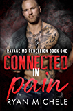Connected in Pain (Ravage MC Rebellion Series Book One)