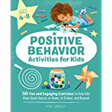 Positive Behavior Activities for Kids: 50 Fun and Engaging Exercises to Help Kids Make Good Choices at Home, at School, and B