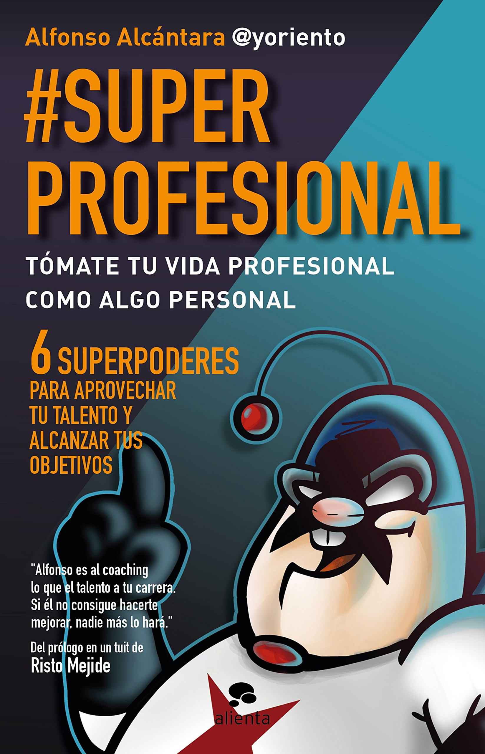 #SuperProfesional: Tómate tu vida profesional como algo personal (Alienta Novela) Tapa blanda – 22 ene 2015 Alfonso Alcántara Gómez Alienta Editorial 841532099X Business & management
