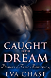 Caught in the Dream (Demons of Fame Romances Book 3)