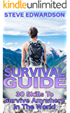 Survival Guide: 30 Skills To Survive Anywhere In The World: (Survival Gear, Survival Skills) (English Edition)