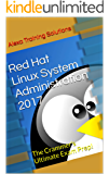 Red Hat Linux System Administration 2017: The Crammer's Ultimate Exam Prep!