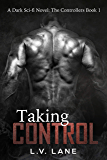 Taking Control (The Controllers Book 1)