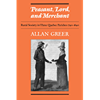 Peasant, Lord, and Merchant: Rural Society in Three Quebec Parishes 1740-1840: Rural Society in Three Quebec Parishes, 1740-1840 (Social History of Canada)