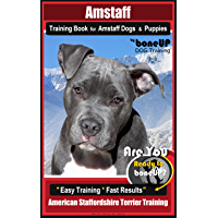 Amstaff Training Book for Amstaff Dogs & Puppies By BoneUP DOG Training: Are You Ready to Bone Up?  Easy Training * Fast Results American Staffordshire Terrier Training (English Edition)