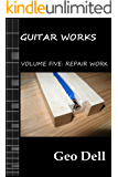 Guitar Works: Volume Five: Repair Work