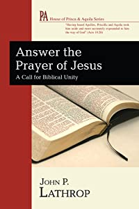 Answer the Prayer of Jesus: A Call for Biblical Unity (House of Prisca and Aquila Series)