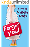 Forget You!: A Romantic Comedy