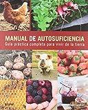 Manual de autosuficiencia: Guía práctica completa para vivir de la tierra (Vida Saludable)
