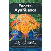 Facets of Ayahuasca: A Guide to Journeys of Healing, Insight, and Growth (English Edition)