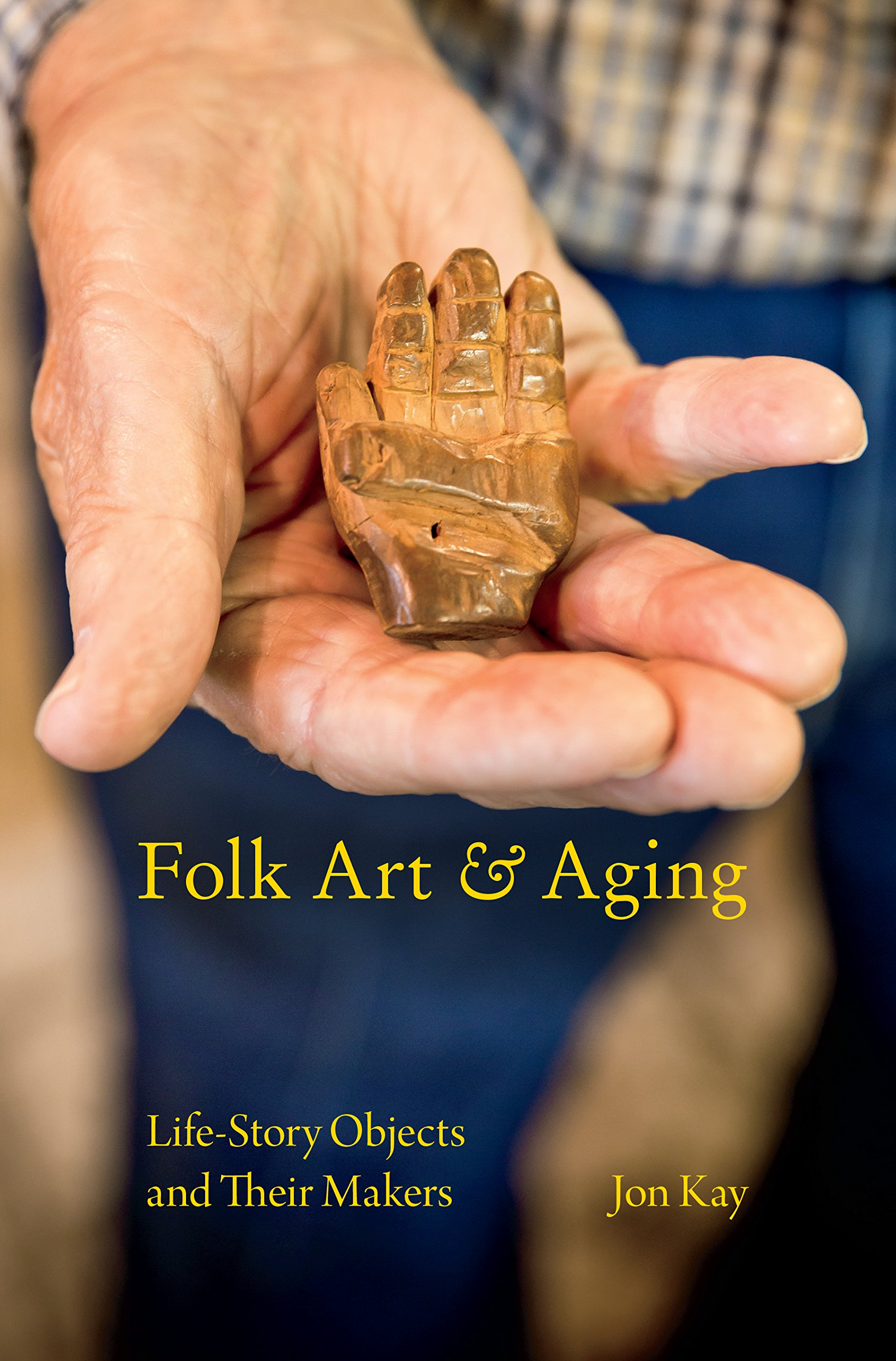 Folk Art and Aging: Life-Story Objects and Their Makers (Material Vernaculars) pdf