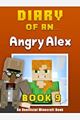 Diary of an Angry Alex: Book 9 [an unofficial Minecraft book] Kindle Edition