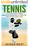 Tennis: The Ultimate Guide To Tennis – Master The Fundamentals Of Tennis And Level Up Your Game In 7 Days (English Edition)