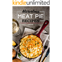Marvelous Meat Pie Recipes: A Complete Cookbook of Meaty-Licious Ideas!