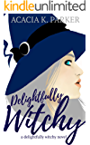 Delightfully Witchy (A Delightfully Witchy Novel Book 1)