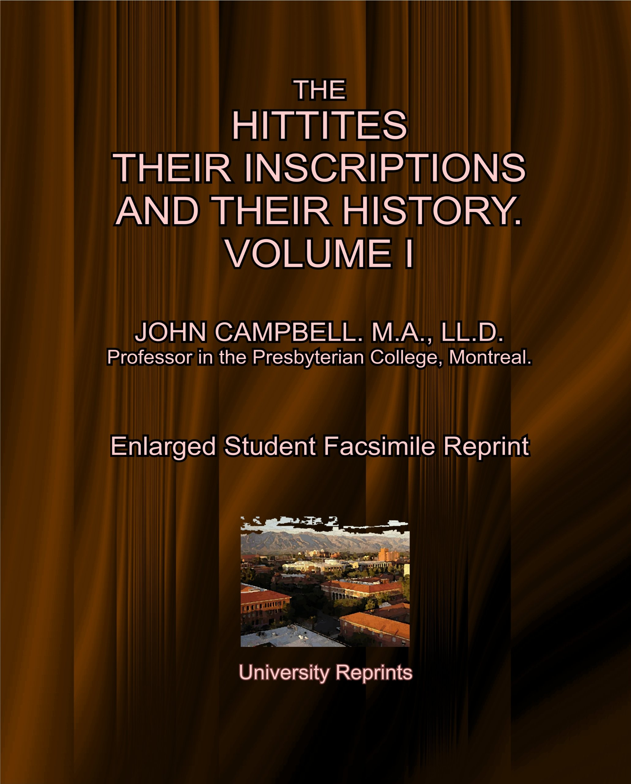 Download THE HITTITES THEIR INSCRIPTIONS AND THEIR HISTORY. VOLUME I by JOHN CAMPBELL. M.A., LL.D. Professor in the Presbyterian College, Montreal. (Student Facsimile) pdf epub