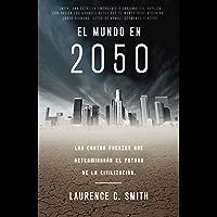 El mundo en 2050: Las cuatro fuerzas que determinarán el futuro de la civilización