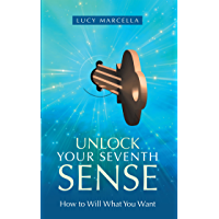 Unlock Your Seventh Sense: How to Will What You Want (English Edition)