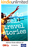 How To Sell Travel Stories: Advice from Editors (Travel Write Earn Book 1) (English Edition)