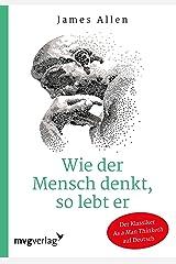 Wie der Mensch denkt, so lebt er (German Edition) Kindle Edition