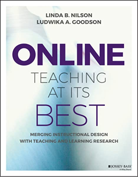 Online Teaching At Its Best Merging Instructional Design With Teaching And Learning Research Nilson Linda B Goodson Ludwika A 9781119242291 Amazon Com Books