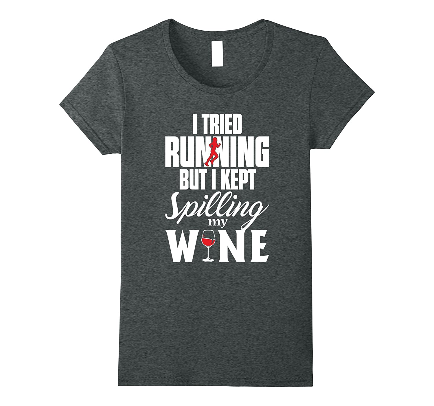 Womens I Tried Running But I Kept Spilling My Wine T Shirts-CL