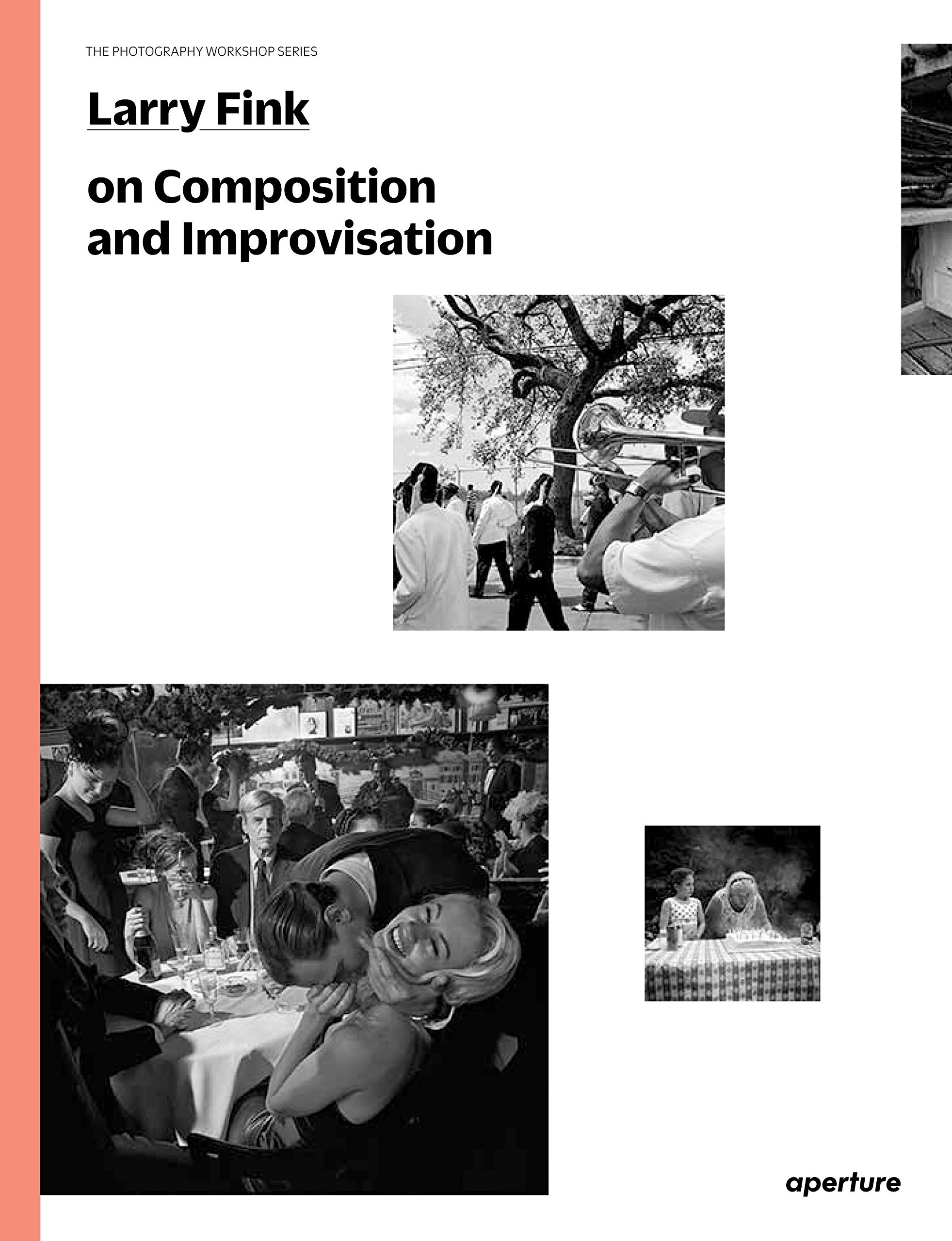 Larry Fink on Composition and Improvisation: The Photography Workshop Series PDF