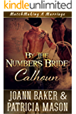 By the Numbers Bride: Calhoun (A BBW Western) (Matchmaking A Marriage Book 2)