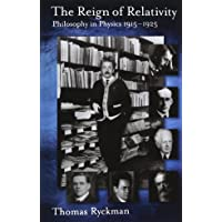 The Reign of Relativity: Philosophy in Physics 1915-1925 (Oxford Studies in the Philosophy of Science)