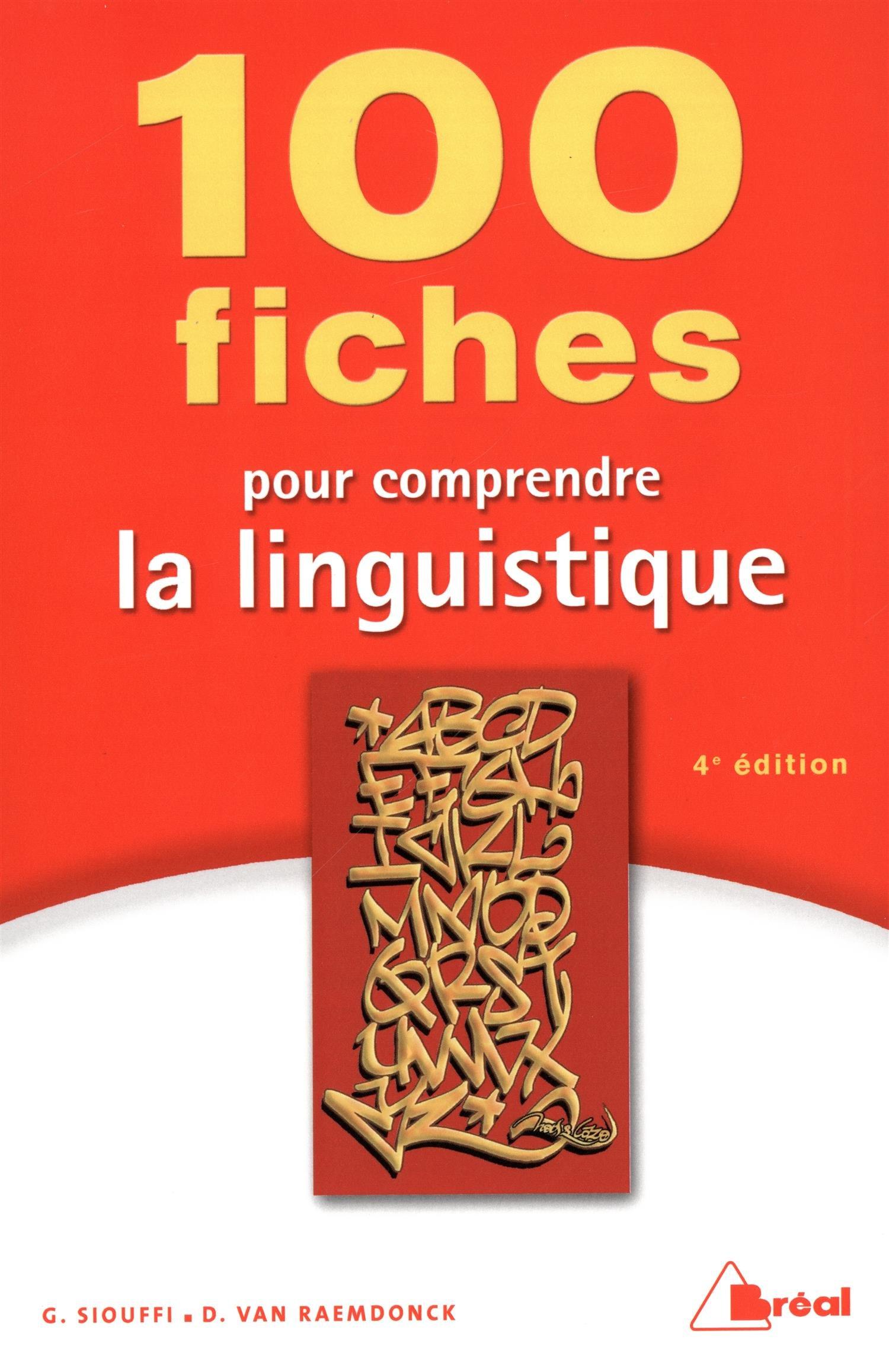 100 fiches pour comprendre la linguistique Poche – 17 juillet 2012 Gilles Siouffi Dan Van Raemdonck Breal 2749531608