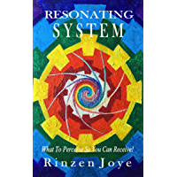 Resonating System: What To Perceive So You Can Receive! (Resonation Realm Book 1) (English Edition)