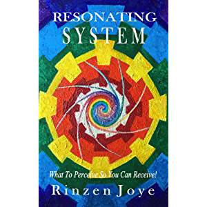 Resonating System: What To Perceive So You Can Receive! (Resonation Realm Book 1)